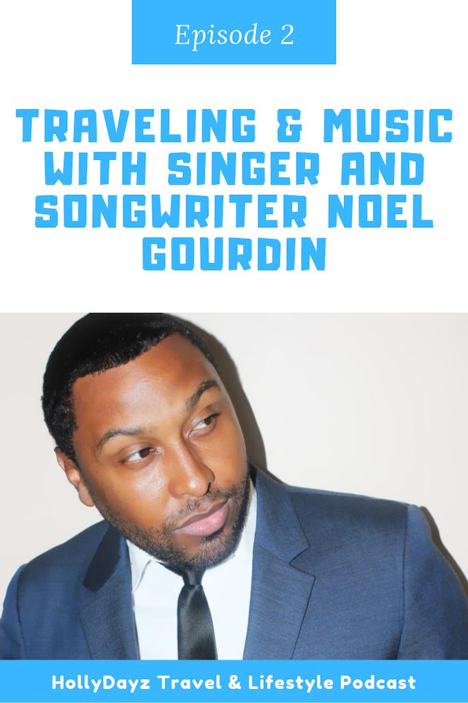 traveling & music with singer noel gourdin