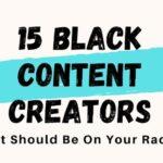 15 Black Content Creators That Should Be On Your Radar!