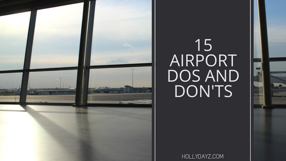 15 airport dos and donts © hollydayz