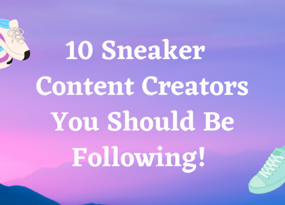 10 SNEAKER CONTENT CREATORS YOU SHOULD BE FOLLOWING!