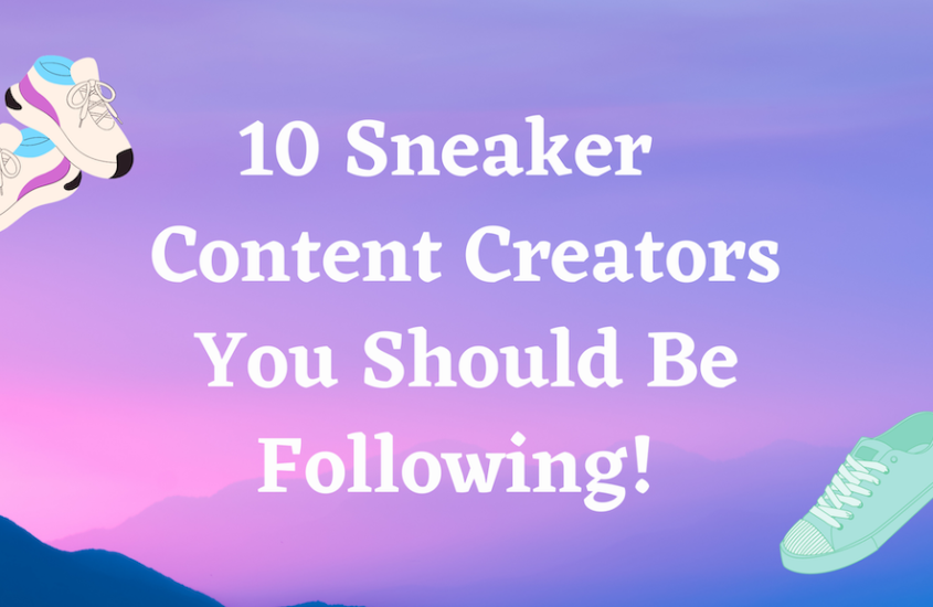 10 Sneaker Content Creators You Should Be Following!