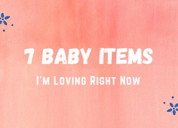 7 Baby Items I'm Loving ©HollyDayz 2021